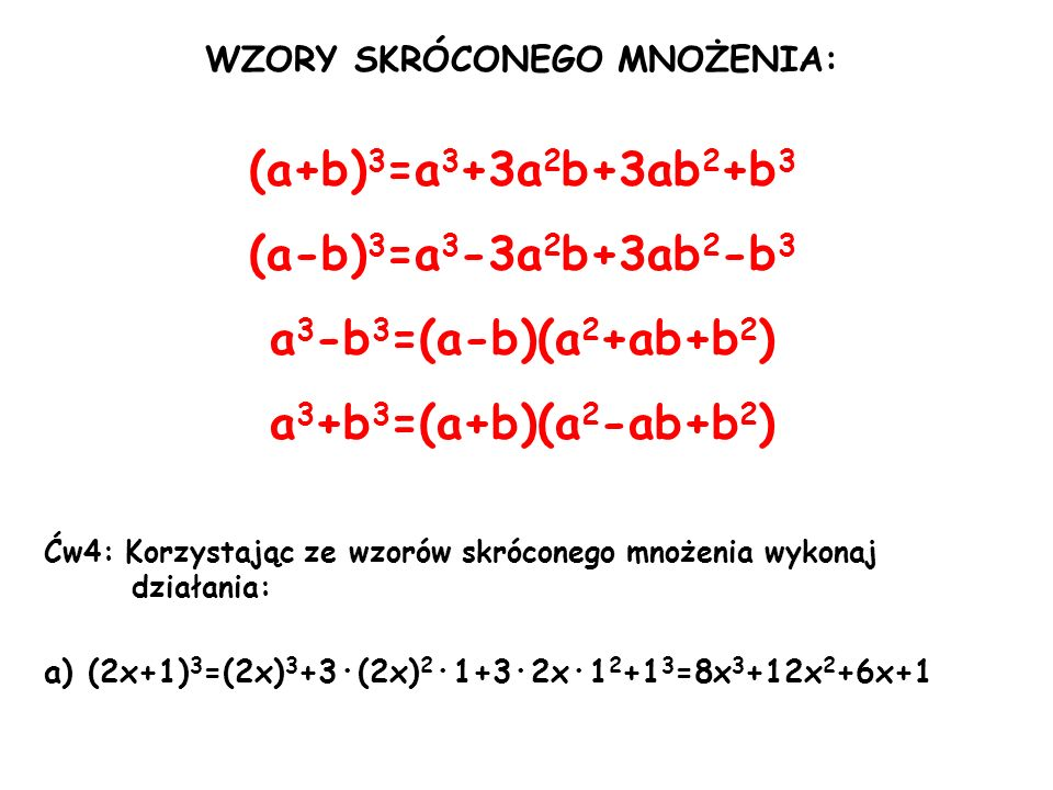 WZORY SKRÓCONEGO MNOŻENIA: (a+b) 3 =a 3 +3a 2 b+3ab 2 +b 3 (a-b) 3 =a 3 -3a 2 b+3ab 2 -b 3 a 3 -b 3 =(a-b)(a 2 +ab+b 2 ) a 3 +b 3 =(a+b)(a 2 -ab+b 2 )