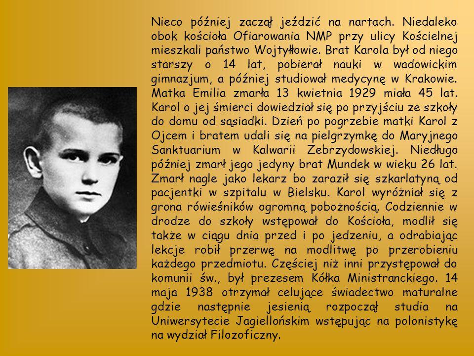 KAROL WOJTYŁA - urodził się w 18 maja 1920. Był drugim synem Karola Wojtyły- seniora i Emilii z Kaczorowskich. Został ochrzczony 20 czerwca 1920 w koś