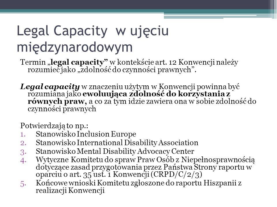 Legal Capacity w ujęciu międzynarodowym Termin legal capacity w kontekście art. 12 Konwencji należy rozumieć jako zdolność do czynności prawnych. Lega