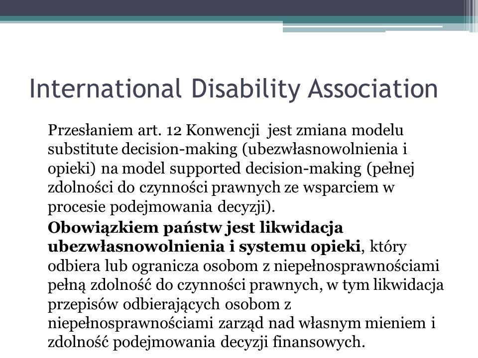 International Disability Association Przesłaniem art. 12 Konwencji jest zmiana modelu substitute decision-making (ubezwłasnowolnienia i opieki) na mod