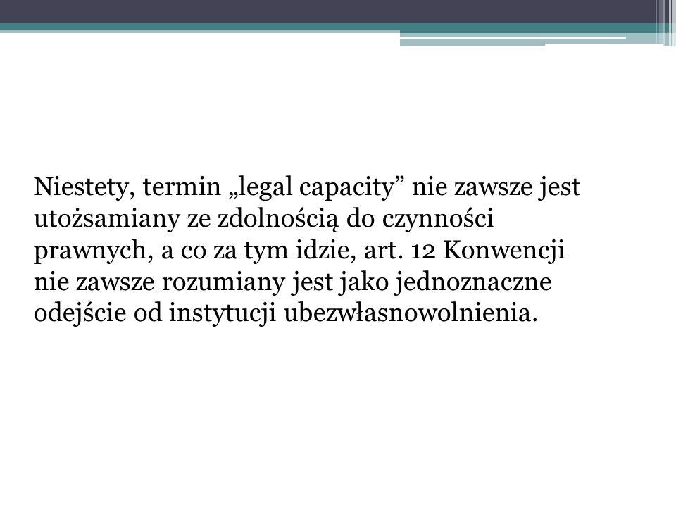 Niestety, termin legal capacity nie zawsze jest utożsamiany ze zdolnością do czynności prawnych, a co za tym idzie, art. 12 Konwencji nie zawsze rozum