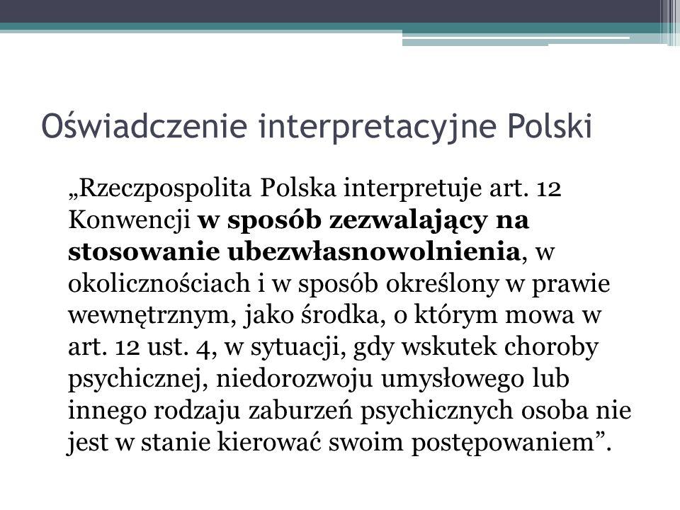 Oświadczenie interpretacyjne Polski Rzeczpospolita Polska interpretuje art. 12 Konwencji w sposób zezwalający na stosowanie ubezwłasnowolnienia, w oko