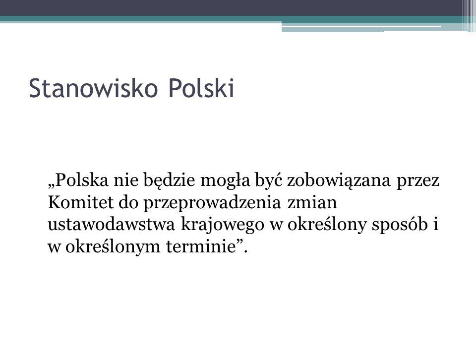 Stanowisko Polski Polska nie będzie mogła być zobowiązana przez Komitet do przeprowadzenia zmian ustawodawstwa krajowego w określony sposób i w określ