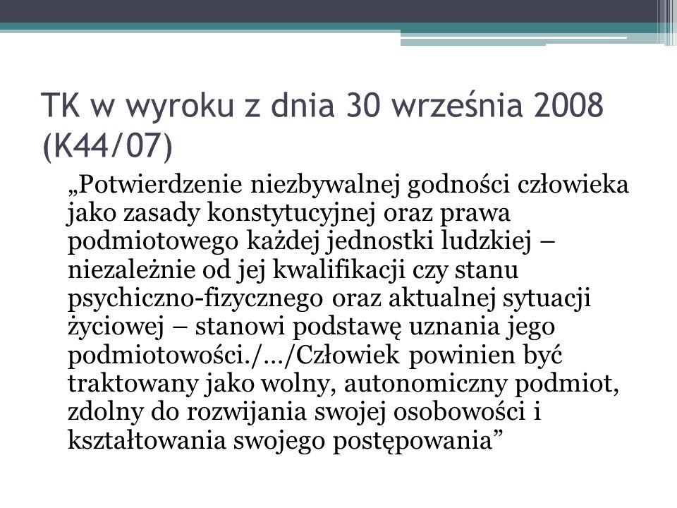 TK w wyroku z dnia 30 września 2008 (K44/07) Potwierdzenie niezbywalnej godności człowieka jako zasady konstytucyjnej oraz prawa podmiotowego każdej j