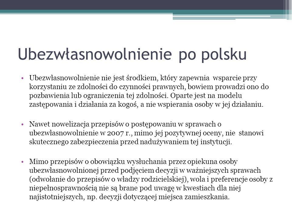 Ubezwłasnowolnienie po polsku Ubezwłasnowolnienie nie jest środkiem, który zapewnia wsparcie przy korzystaniu ze zdolności do czynności prawnych, bowi