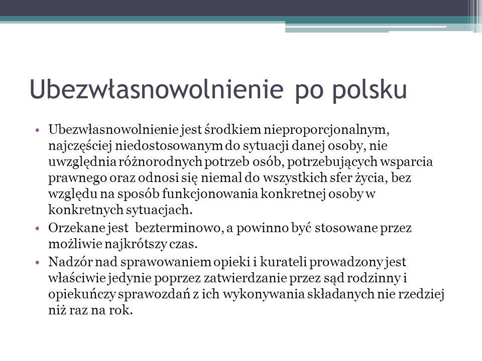 Ubezwłasnowolnienie po polsku Ubezwłasnowolnienie jest środkiem nieproporcjonalnym, najczęściej niedostosowanym do sytuacji danej osoby, nie uwzględni