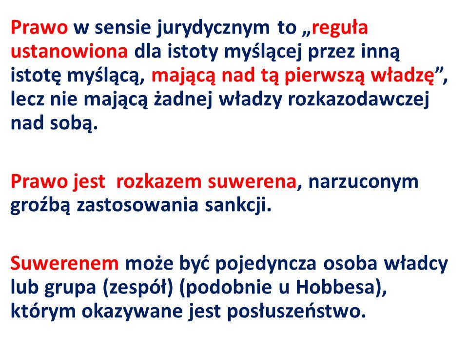 Prawo w sensie jurydycznym to reguła ustanowiona dla istoty myślącej przez inną istotę myślącą, mającą nad tą pierwszą władzę, lecz nie mającą żadnej władzy rozkazodawczej nad sobą.