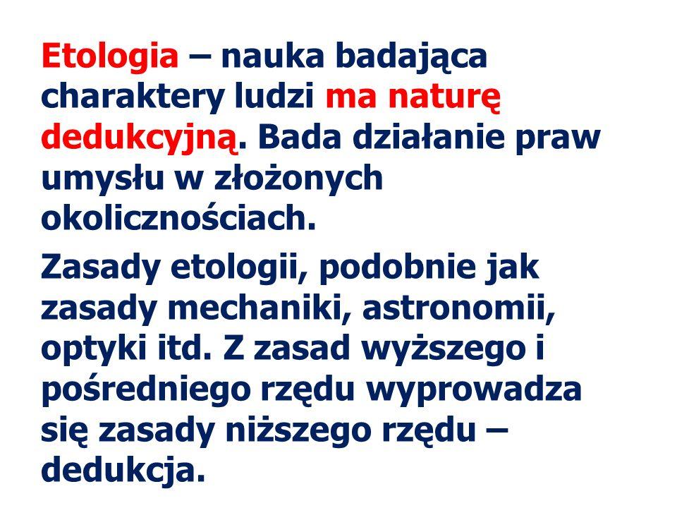 Etologia – nauka badająca charaktery ludzi ma naturę dedukcyjną.