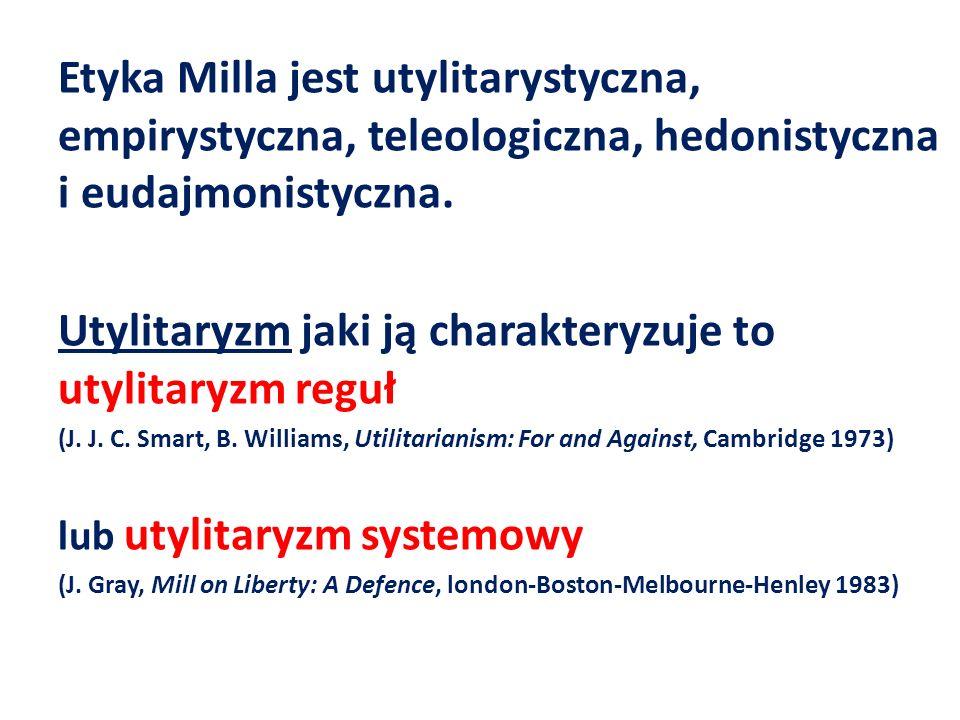 Etyka Milla jest utylitarystyczna, empirystyczna, teleologiczna, hedonistyczna i eudajmonistyczna.