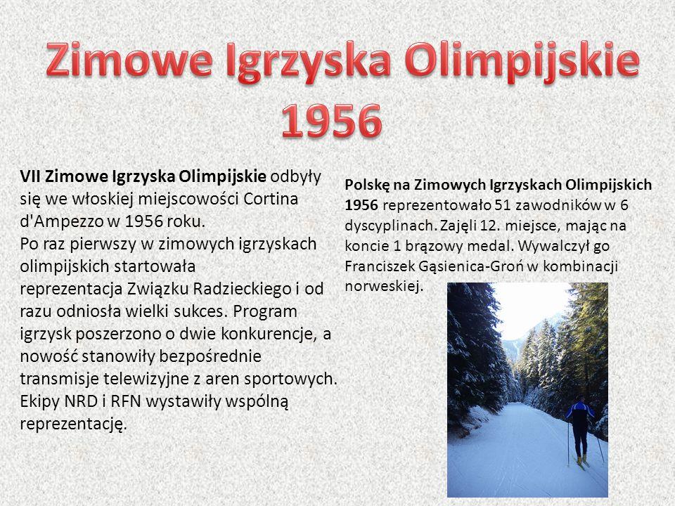 VII Zimowe Igrzyska Olimpijskie odbyły się we włoskiej miejscowości Cortina d'Ampezzo w 1956 roku. Po raz pierwszy w zimowych igrzyskach olimpijskich