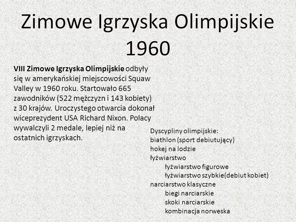 VIII Zimowe Igrzyska Olimpijskie odbyły się w amerykańskiej miejscowości Squaw Valley w 1960 roku. Startowało 665 zawodników (522 mężczyzn i 143 kobie