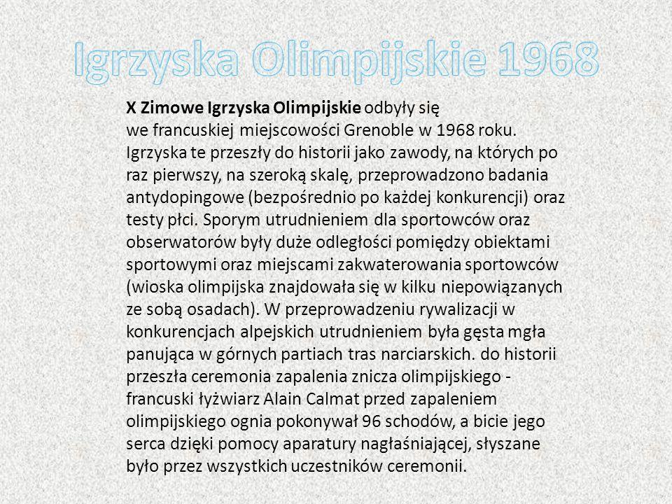X Zimowe Igrzyska Olimpijskie odbyły się we francuskiej miejscowości Grenoble w 1968 roku. Igrzyska te przeszły do historii jako zawody, na których po