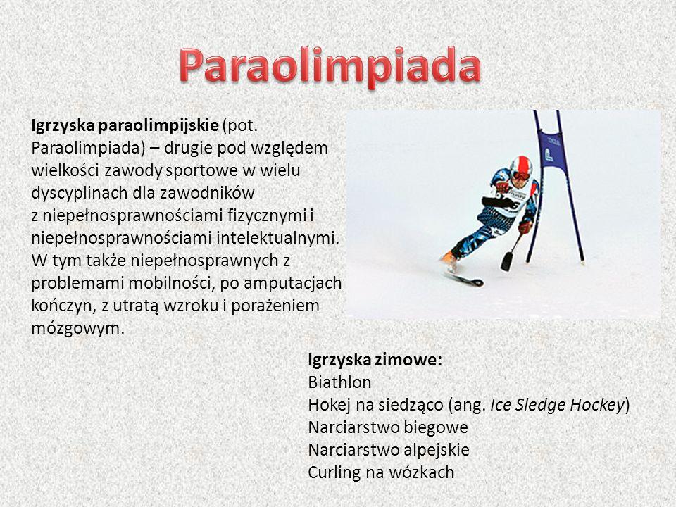 Igrzyska paraolimpijskie (pot. Paraolimpiada) – drugie pod względem wielkości zawody sportowe w wielu dyscyplinach dla zawodników z niepełnosprawności