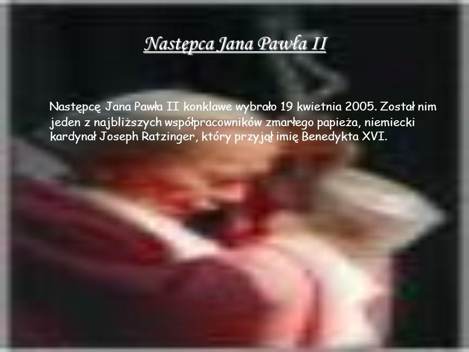 Następca Jana Pawła II N astępcę Jana Pawła II konklawe wybrało 19 kwietnia 2005. Został nim jeden z najbliższych współpracowników zmarłego papieża, n