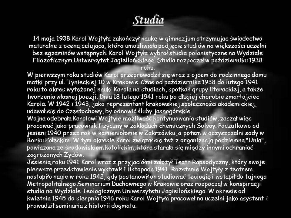 Studia 14 maja 1938 Karol Wojtyła zakończył naukę w gimnazjum otrzymując świadectwo maturalne z oceną celującą, która umożliwiała podjęcie studiów na