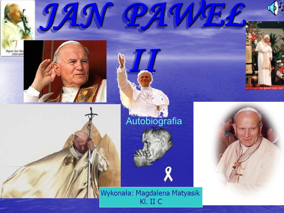 JAN PAWEŁ II Autobiografia Wykonała: Magdalena Matyasik Kl. II C