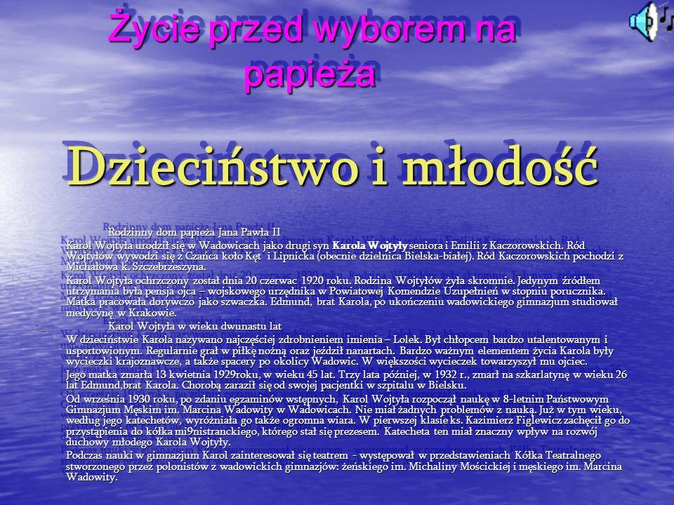 Życie przed wyborem na papieża Dzieciństwo i młodość Rodzinny dom papieża Jana Pawła II Karol Wojtyła urodził się w Wadowicach jako drugi syn Karola Wojtyły seniora i Emilii z Kaczorowskich.