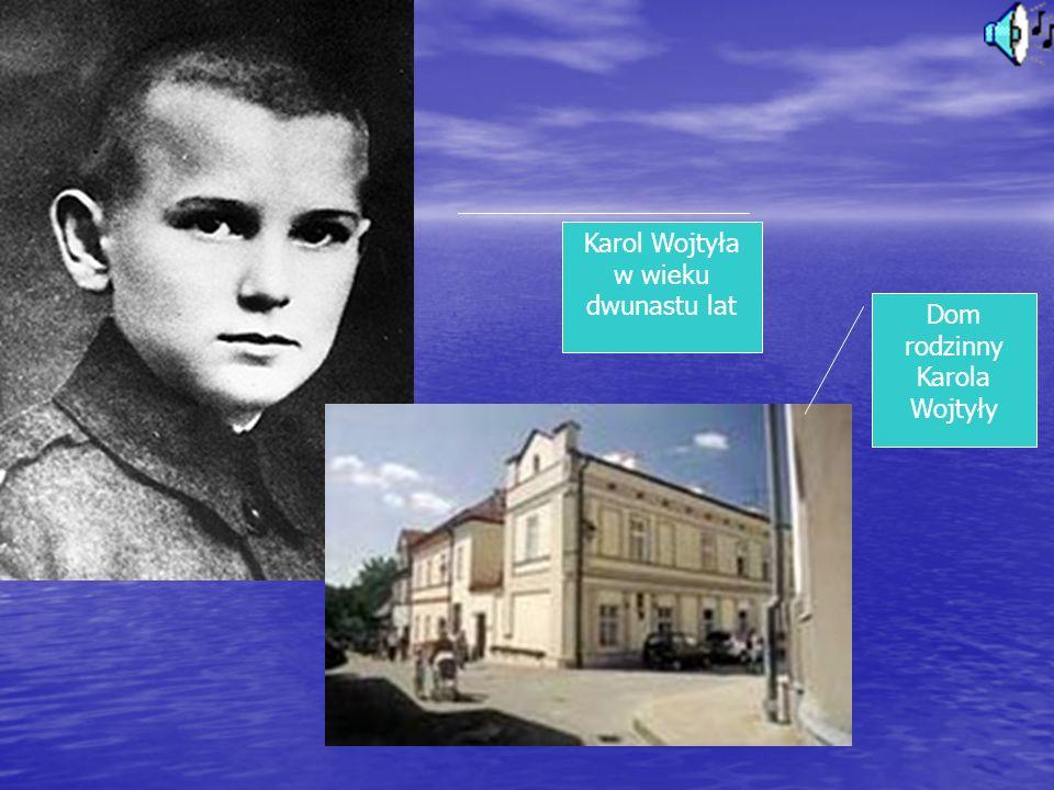 Dom rodzinny Karola Wojtyły Karol Wojtyła w wieku dwunastu lat