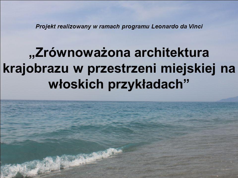 Projekt realizowany w ramach programu Leonardo da Vinci Zrównoważona architektura krajobrazu w przestrzeni miejskiej na włoskich przykładach