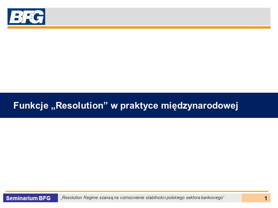 Seminarium BFG Resolution Regime szansą na wzmocnienie stabilności polskiego sektora bankowego 1 Funkcje Resolution w praktyce międzynarodowej