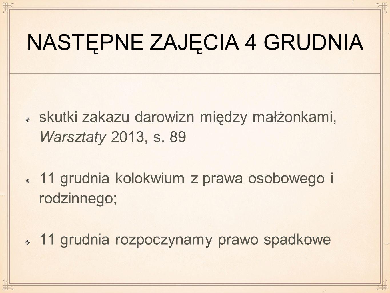 NASTĘPNE ZAJĘCIA 4 GRUDNIA skutki zakazu darowizn między małżonkami, Warsztaty 2013, s.