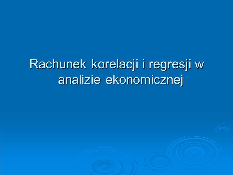 Rachunek korelacji i regresji w analizie ekonomicznej