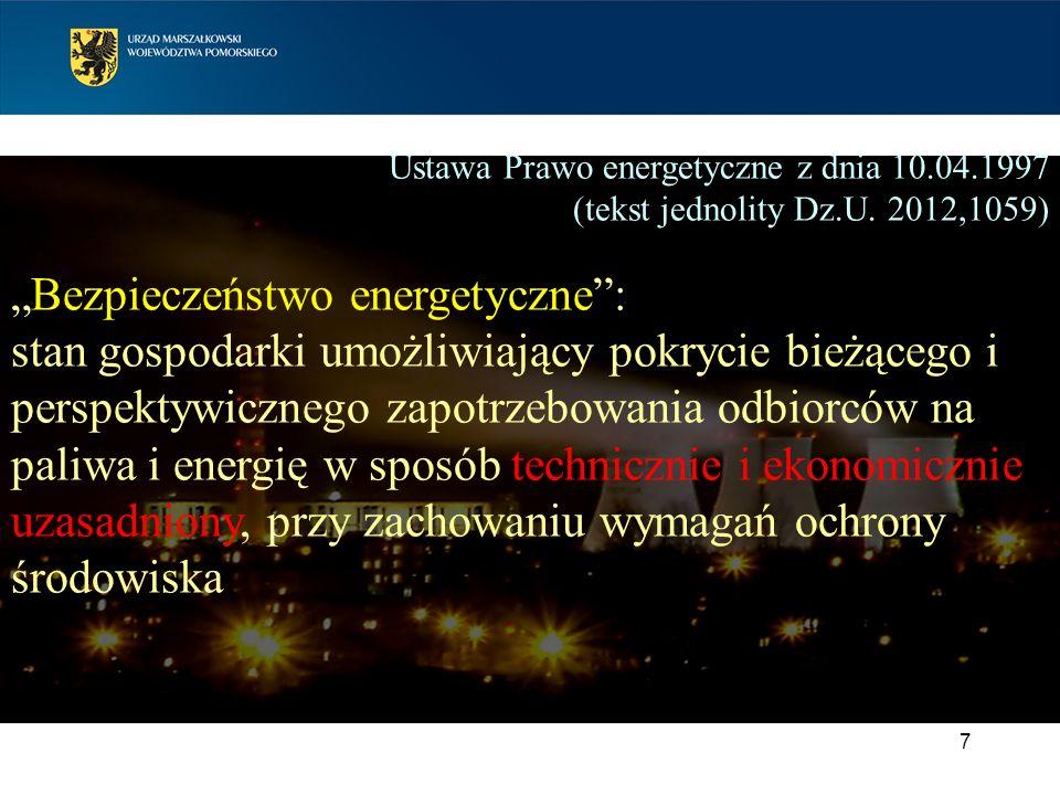 7 Ustawa Prawo energetyczne z dnia 10.04.1997 (tekst jednolity Dz.U. 2012,1059) Bezpieczeństwo energetyczne: stan gospodarki umożliwiający pokrycie bi