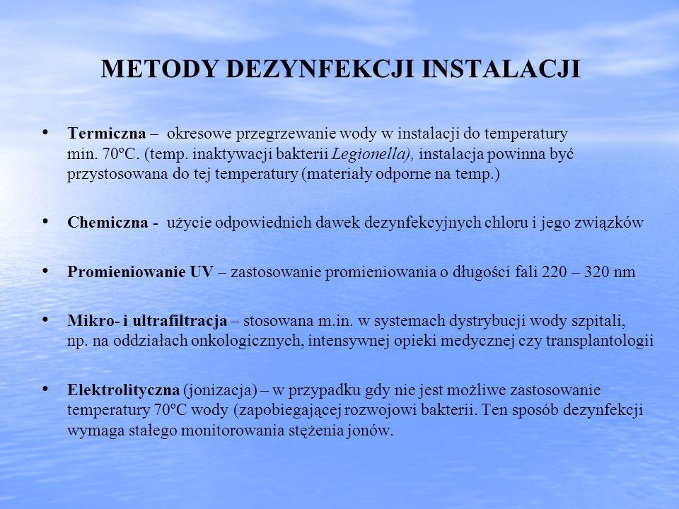 METODY DEZYNFEKCJI INSTALACJI Termiczna – okresowe przegrzewanie wody w instalacji do temperatury min. 70ºC. (temp. inaktywacji bakterii Legionella),