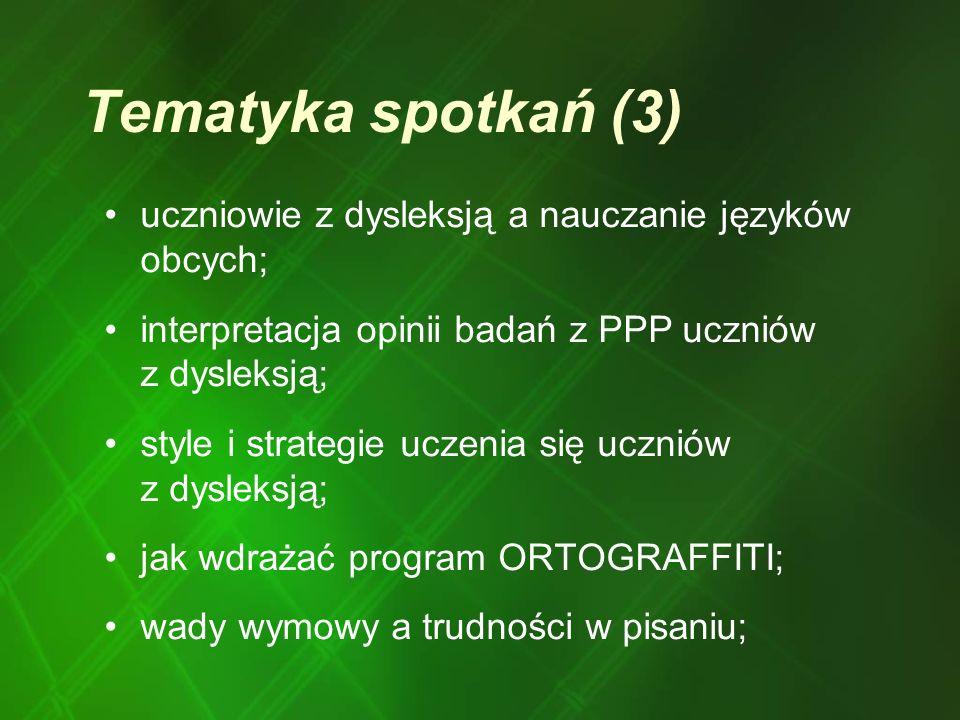 Tematyka spotkań (3) uczniowie z dysleksją a nauczanie języków obcych; interpretacja opinii badań z PPP uczniów z dysleksją; style i strategie uczenia