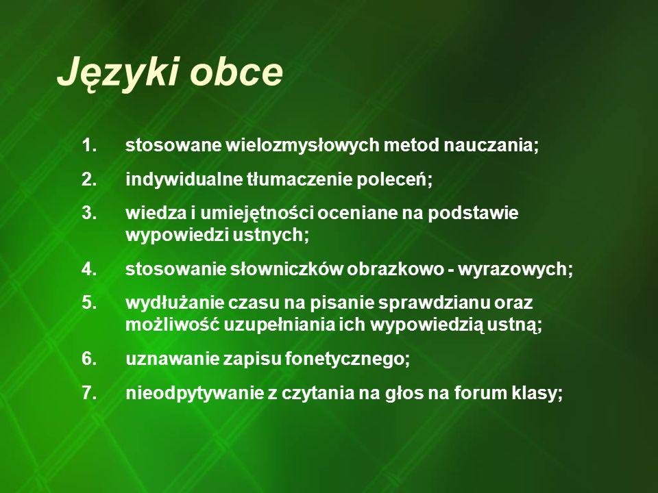 Języki obce 1.stosowane wielozmysłowych metod nauczania; 2.indywidualne tłumaczenie poleceń; 3.wiedza i umiejętności oceniane na podstawie wypowiedzi
