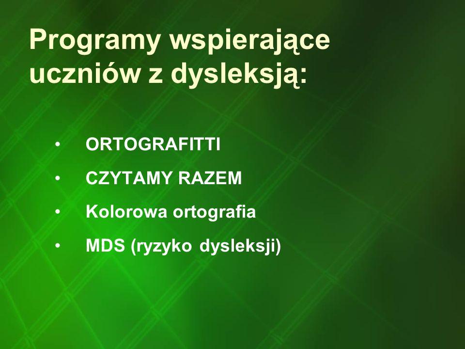 Programy wspierające uczniów z dysleksją: ORTOGRAFITTI CZYTAMY RAZEM Kolorowa ortografia MDS (ryzyko dysleksji)