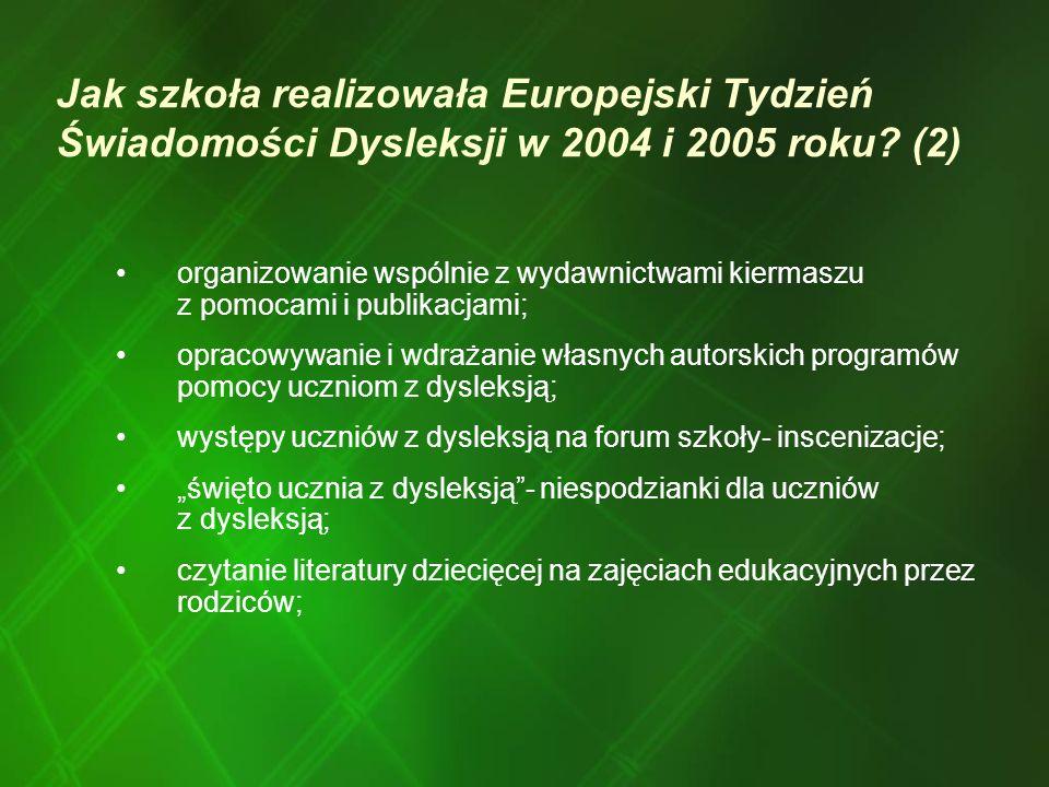 Jak szkoła realizowała Europejski Tydzień Świadomości Dysleksji w 2004 i 2005 roku? (2) organizowanie wspólnie z wydawnictwami kiermaszu z pomocami i