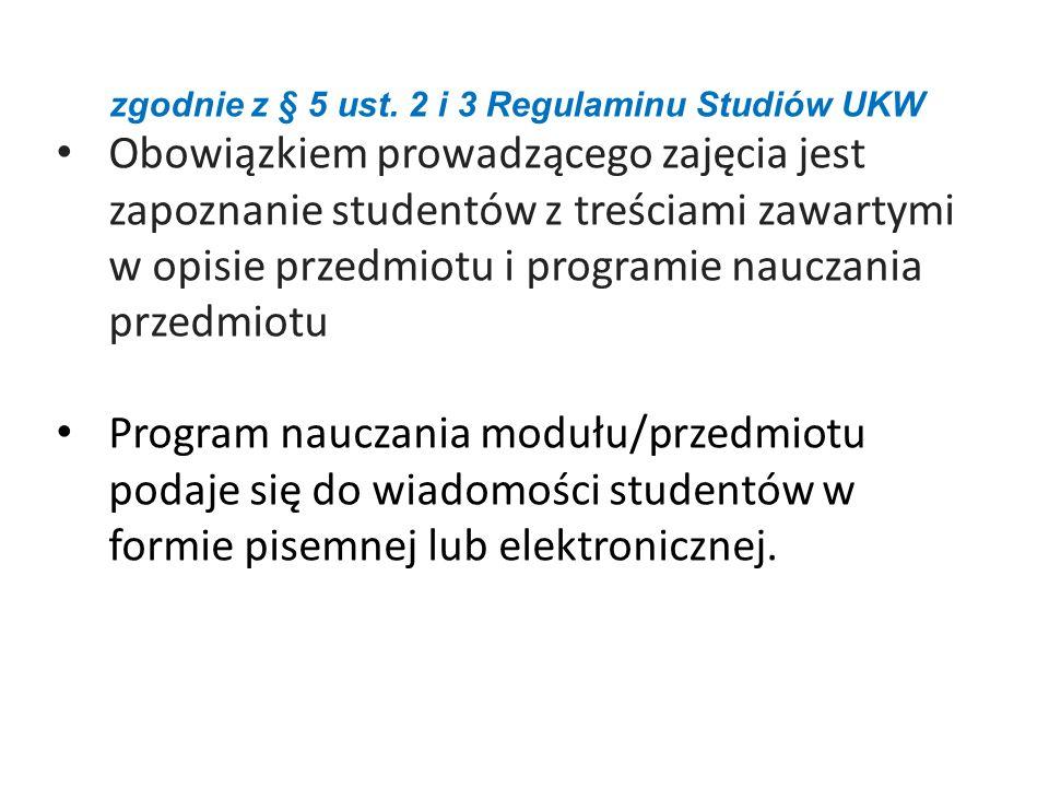 zgodnie z § 5 ust. 2 i 3 Regulaminu Studiów UKW Obowiązkiem prowadzącego zajęcia jest zapoznanie studentów z treściami zawartymi w opisie przedmiotu i