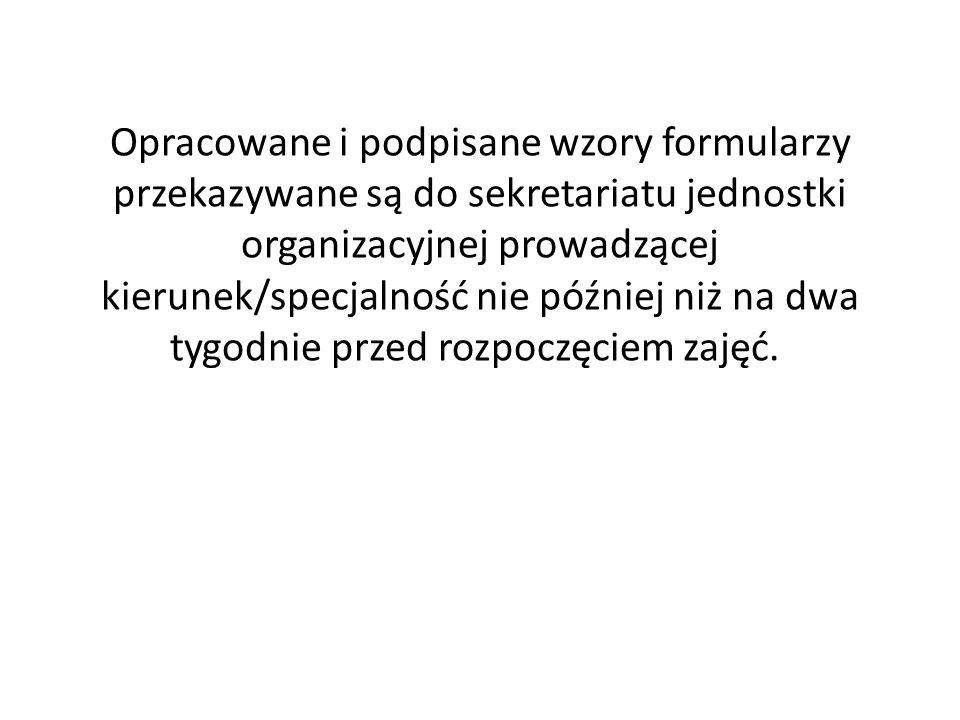 Opracowane i podpisane wzory formularzy przekazywane są do sekretariatu jednostki organizacyjnej prowadzącej kierunek/specjalność nie później niż na d