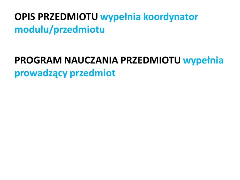 OPIS PRZEDMIOTU wypełnia koordynator modułu/przedmiotu PROGRAM NAUCZANIA PRZEDMIOTU wypełnia prowadzący przedmiot