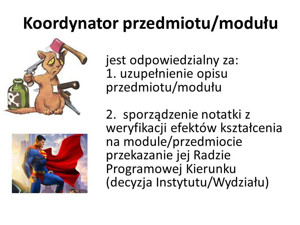 Koordynator przedmiotu/modułu jest odpowiedzialny za: 1. uzupełnienie opisu przedmiotu/modułu 2. sporządzenie notatki z weryfikacji efektów kształceni