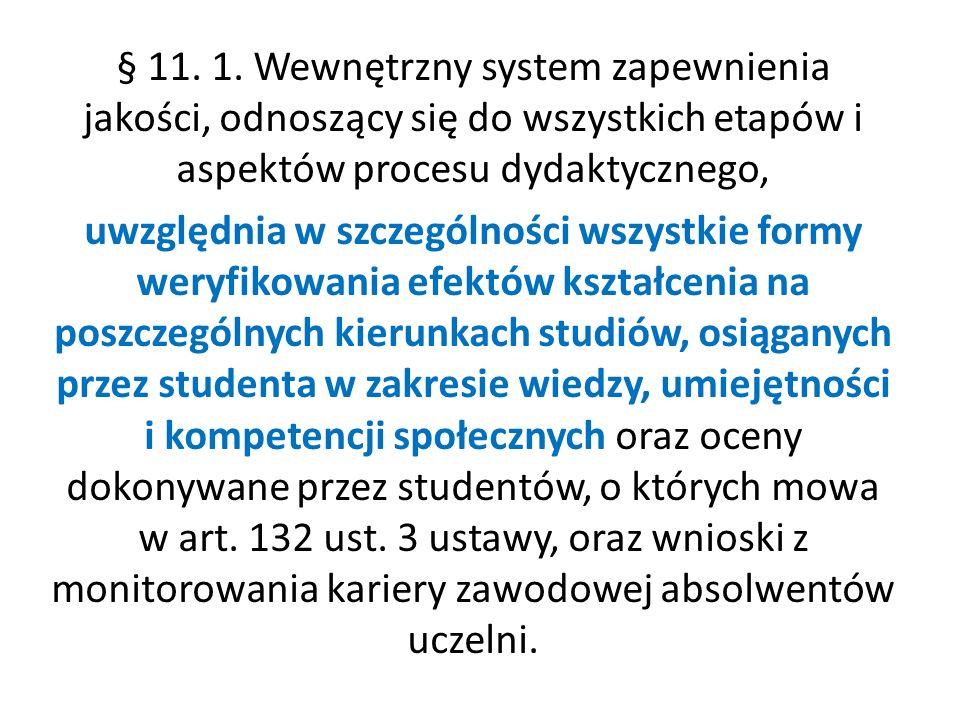 § 11. 1. Wewnętrzny system zapewnienia jakości, odnoszący się do wszystkich etapów i aspektów procesu dydaktycznego, uwzględnia w szczególności wszyst