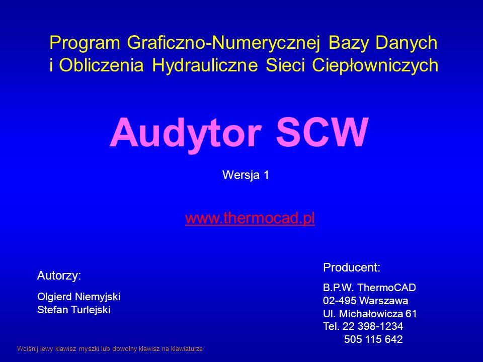 Program Graficzno-Numerycznej Bazy Danych i Obliczenia Hydrauliczne Sieci Ciepłowniczych Audytor SCW Autorzy: Olgierd Niemyjski Stefan Turlejski Produ