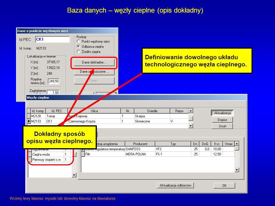 Baza danych – węzły cieplne (opis dokładny) Definiowanie dowolnego układu technologicznego węzła cieplnego. Wciśnij lewy klawisz myszki lub dowolny kl