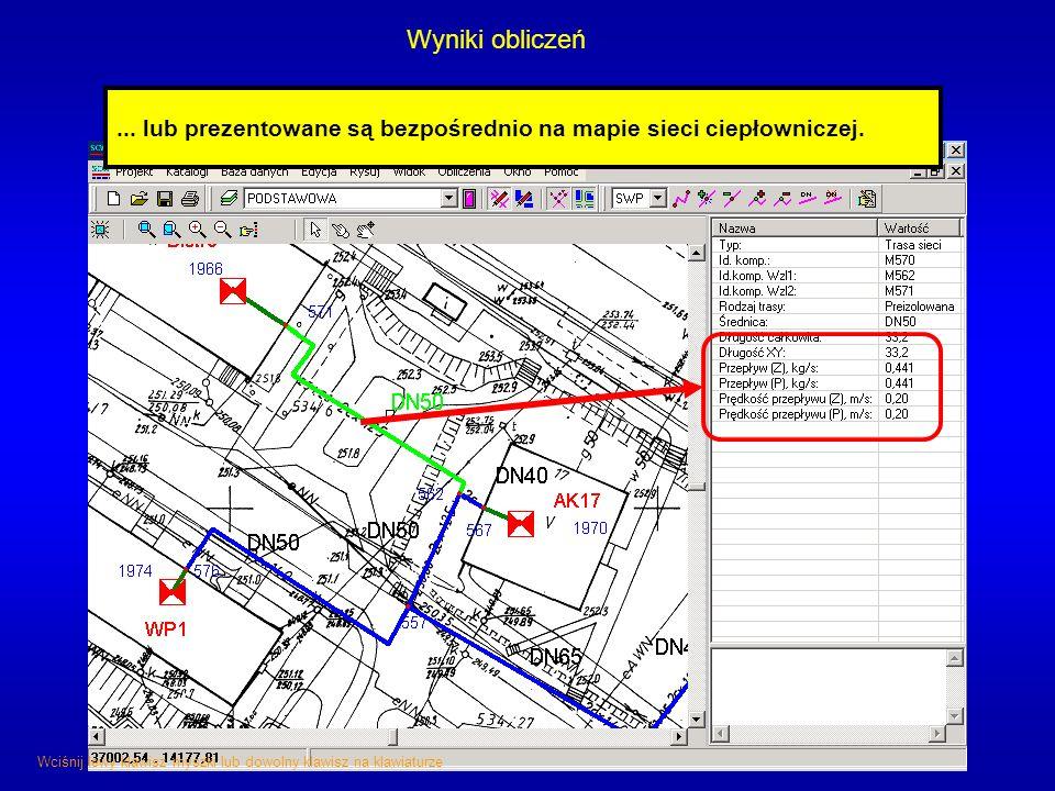 Wyniki obliczeń... lub prezentowane są bezpośrednio na mapie sieci ciepłowniczej. Wciśnij lewy klawisz myszki lub dowolny klawisz na klawiaturze