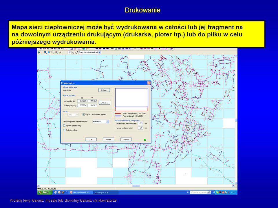 Drukowanie Wciśnij lewy klawisz myszki lub dowolny klawisz na klawiaturze Mapa sieci ciepłowniczej może być wydrukowana w całości lub jej fragment na