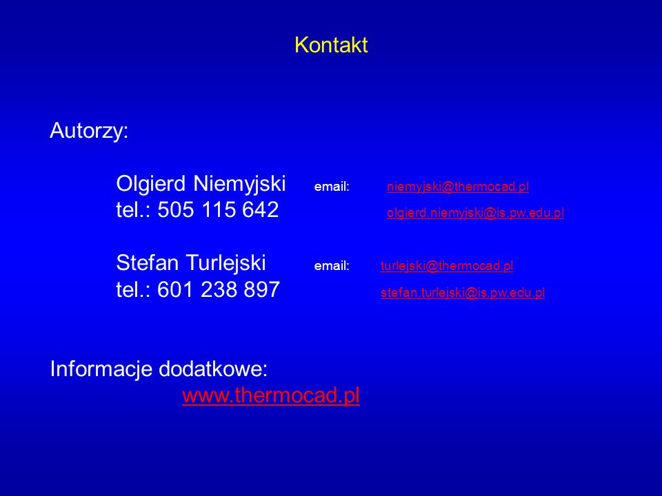 Autorzy: Olgierd Niemyjski email: niemyjski@thermocad.pl niemyjski@thermocad.pl tel.: 505 115 642 olgierd.niemyjski@is.pw.edu.pl olgierd.niemyjski@is.