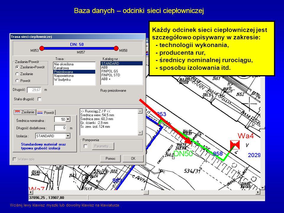 Baza danych – odcinki sieci ciepłowniczej Wciśnij lewy klawisz myszki lub dowolny klawisz na klawiaturze Każdy odcinek sieci ciepłowniczej jest szczeg