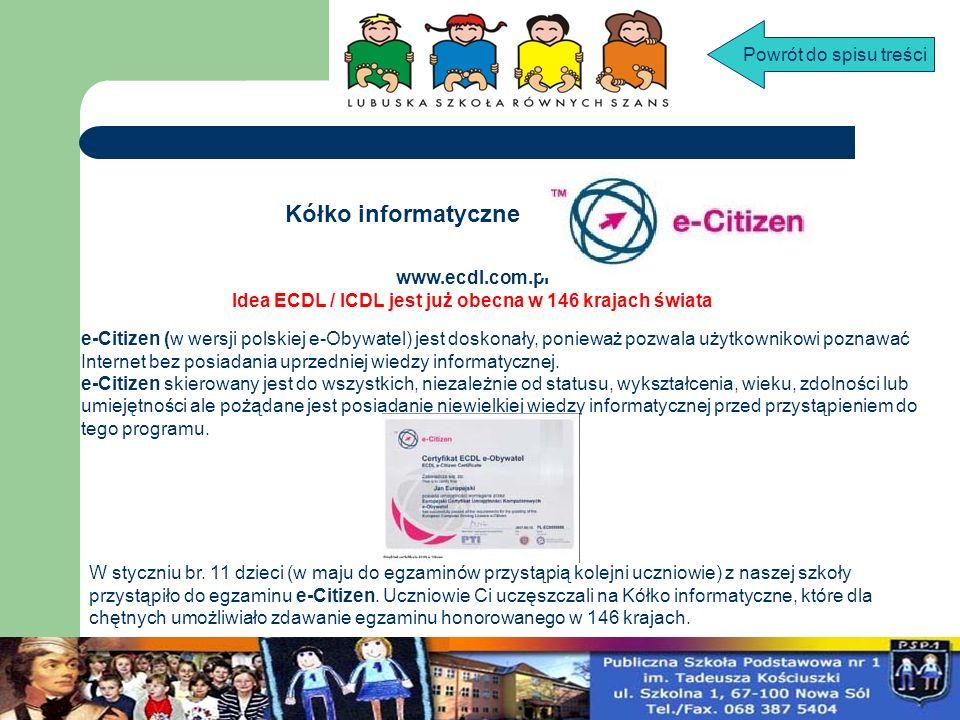 Kółko informatyczne www.ecdl.com.pl Idea ECDL / ICDL jest już obecna w 146 krajach świata e-Citizen (w wersji polskiej e-Obywatel) jest doskonały, pon