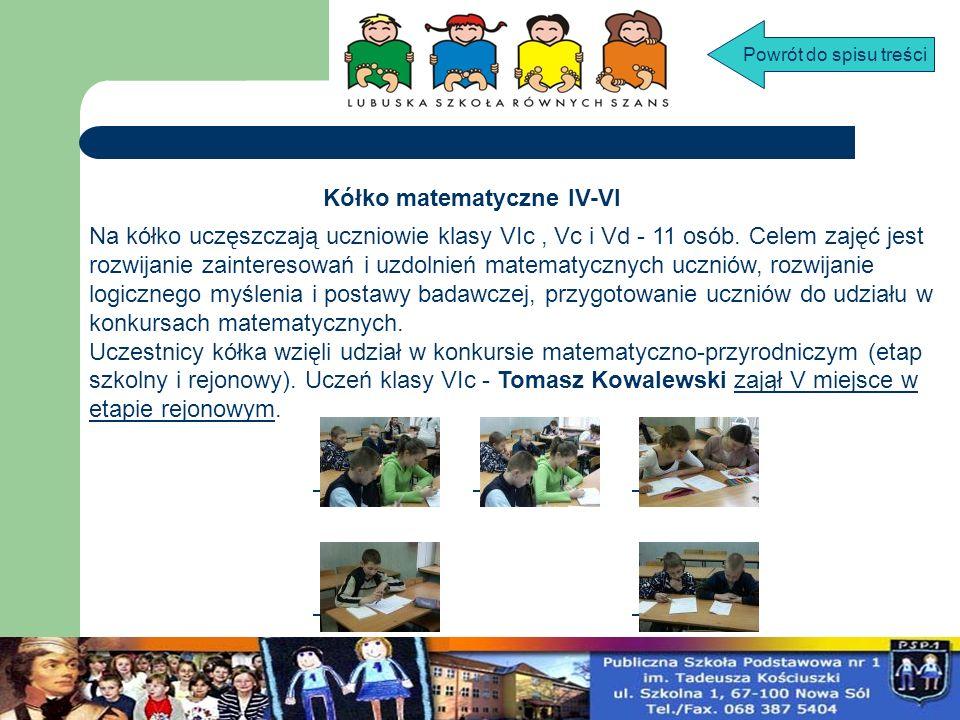Kółko matematyczne IV-VI Na kółko uczęszczają uczniowie klasy VIc, Vc i Vd - 11 osób. Celem zajęć jest rozwijanie zainteresowań i uzdolnień matematycz