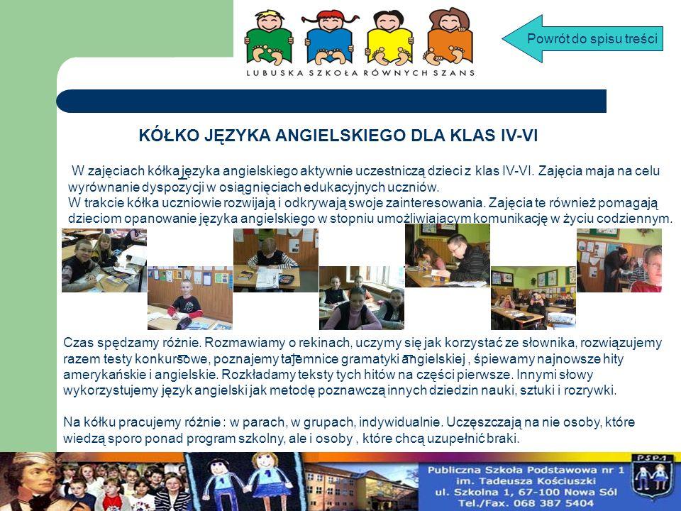 KÓŁKO JĘZYKA ANGIELSKIEGO DLA KLAS IV-VI W zajęciach kółka języka angielskiego aktywnie uczestniczą dzieci z klas IV-VI. Zajęcia maja na celu wyrównan
