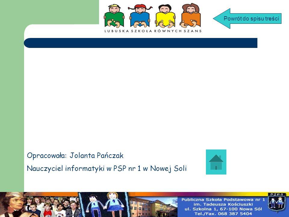 Opracowała: Jolanta Pańczak Nauczyciel informatyki w PSP nr 1 w Nowej Soli Powrót do spisu treści