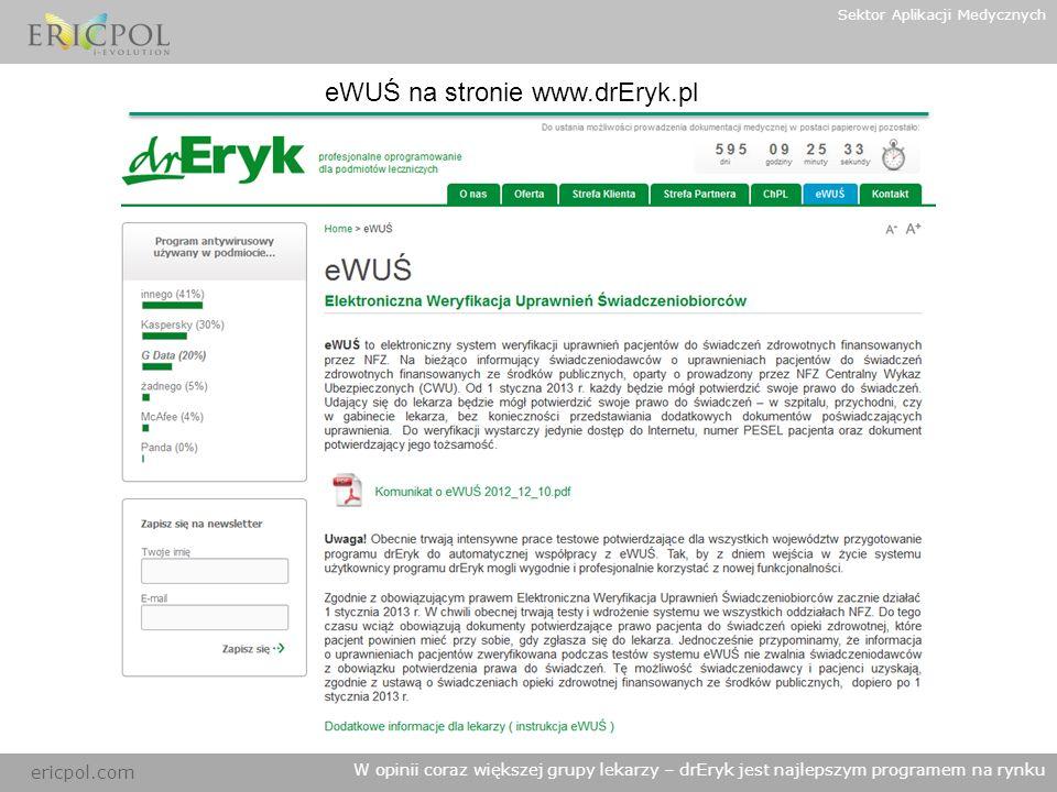ericpol.com W opinii coraz większej grupy lekarzy – drEryk jest najlepszym programem na rynku Sektor Aplikacji Medycznych eWUŚ na stronie www.drEryk.p