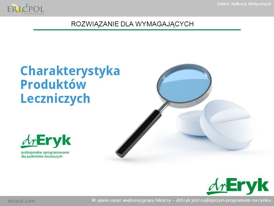 ericpol.com W opinii coraz większej grupy lekarzy – drEryk jest najlepszym programem na rynku Sektor Aplikacji Medycznych ROZWIĄZANIE DLA WYMAGAJĄCYCH
