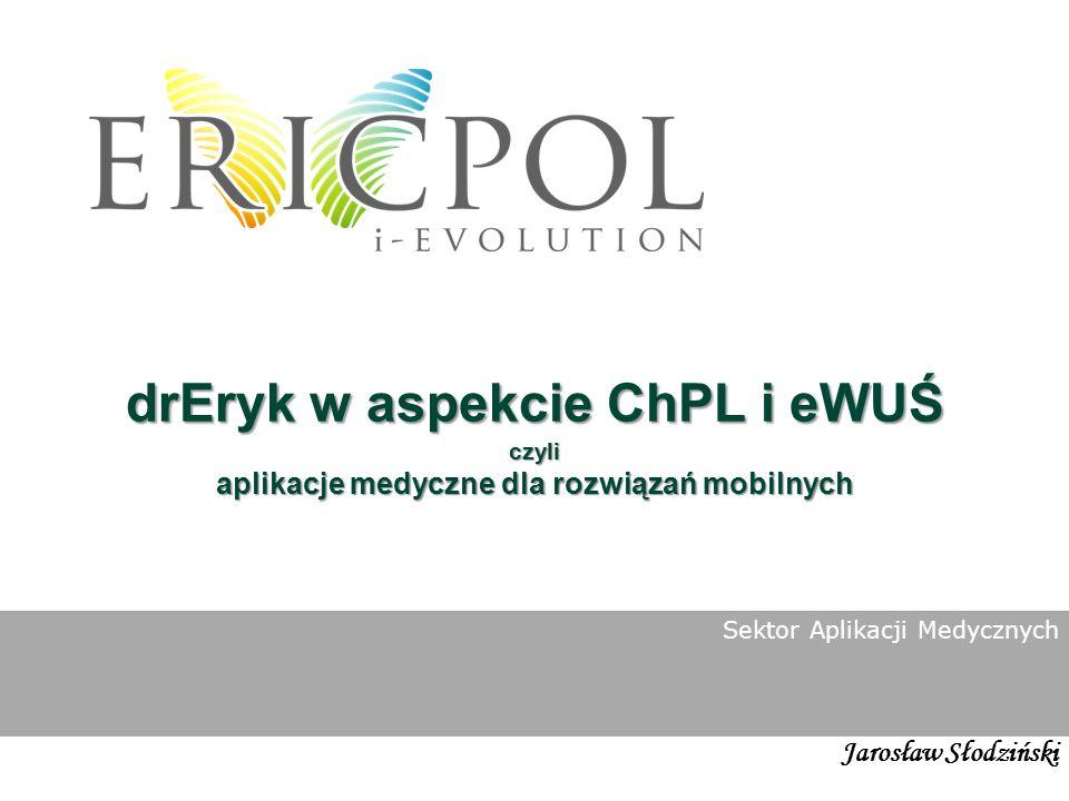 Rynek medyczny drEryk w aspekcie ChPL i eWUŚ czyli aplikacje medyczne dla rozwiązań mobilnych Sektor Aplikacji Medycznych Jarosław Słodziński